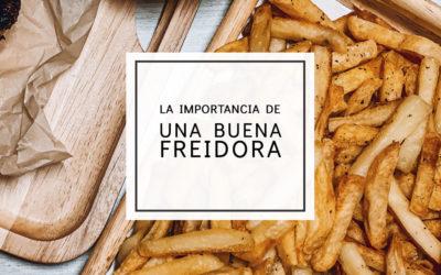 La importancia de una buena Freidora
